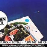 turn this ship up - furkan soysal
