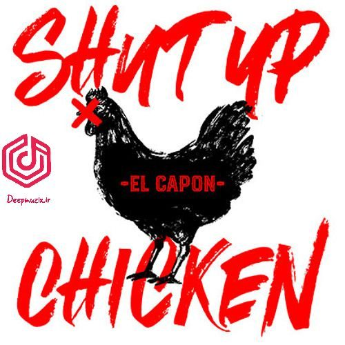 shut up chicken - el capon